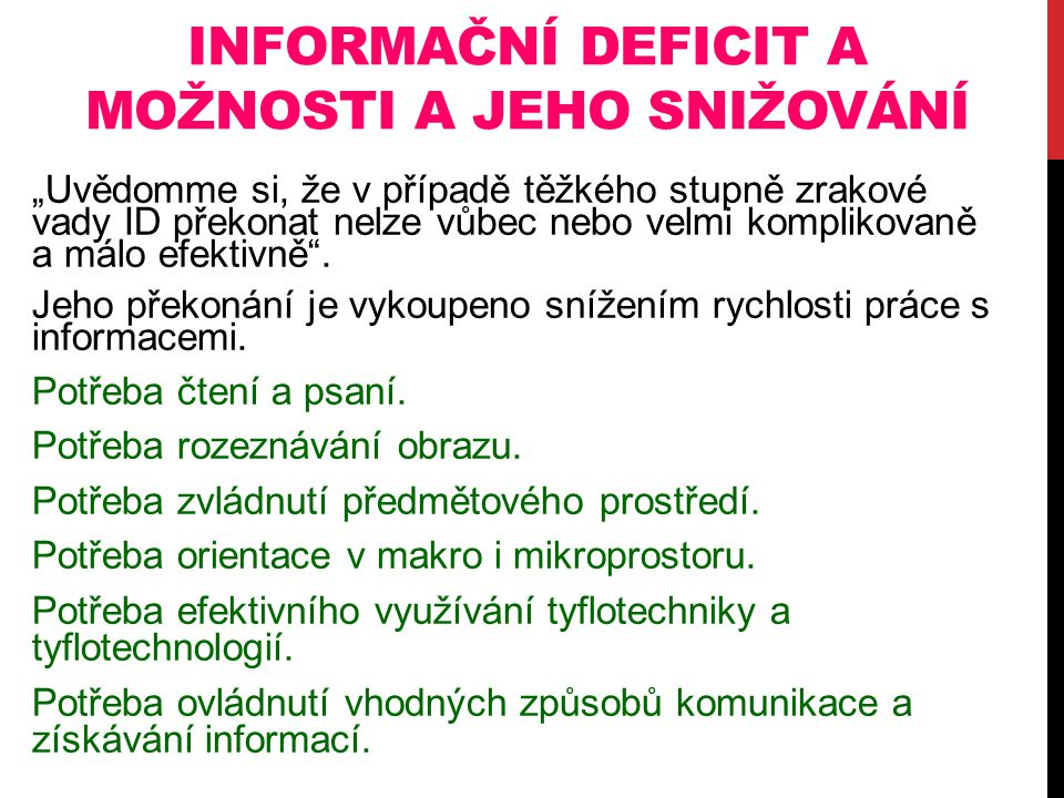 """INFORMAČNÍ DEFICIT A MOŽNOSTI A JEHO SNIŽOVÁNÍ """"Uvědomme si, že v případě těžkého stupně zrakové vady ID překonat nelze vůbec nebo velmi komplikovaně"""