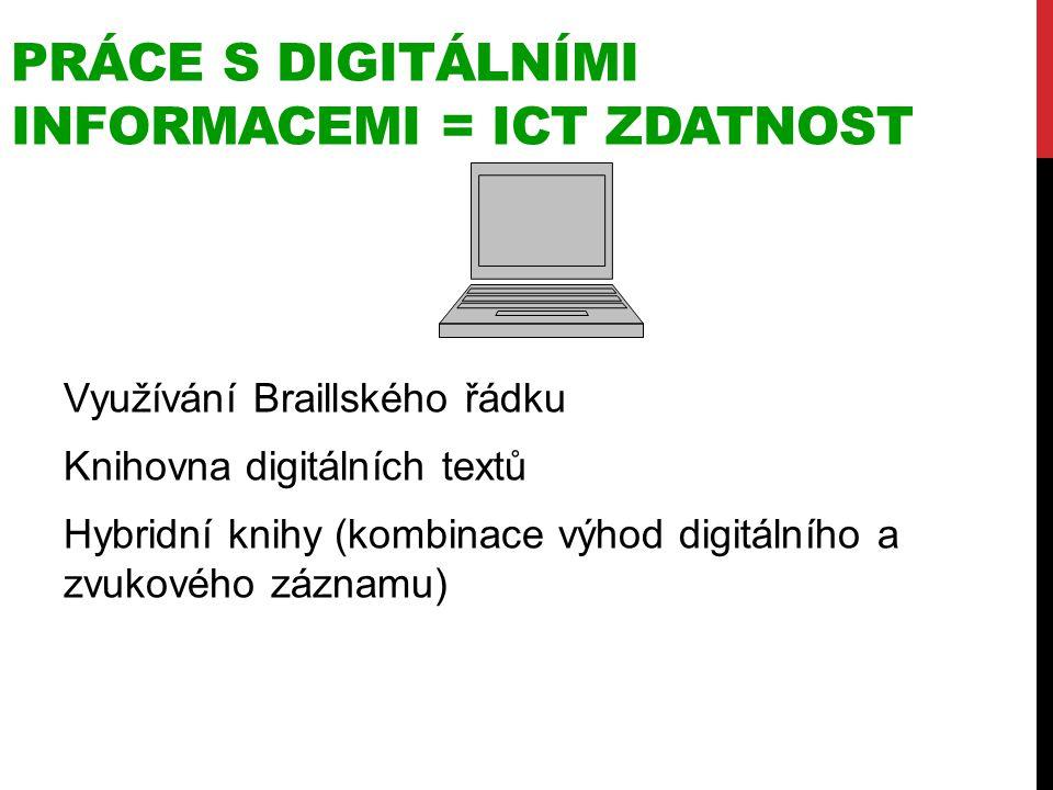 PRÁCE S DIGITÁLNÍMI INFORMACEMI = ICT ZDATNOST Využívání Braillského řádku Knihovna digitálních textů Hybridní knihy (kombinace výhod digitálního a zv