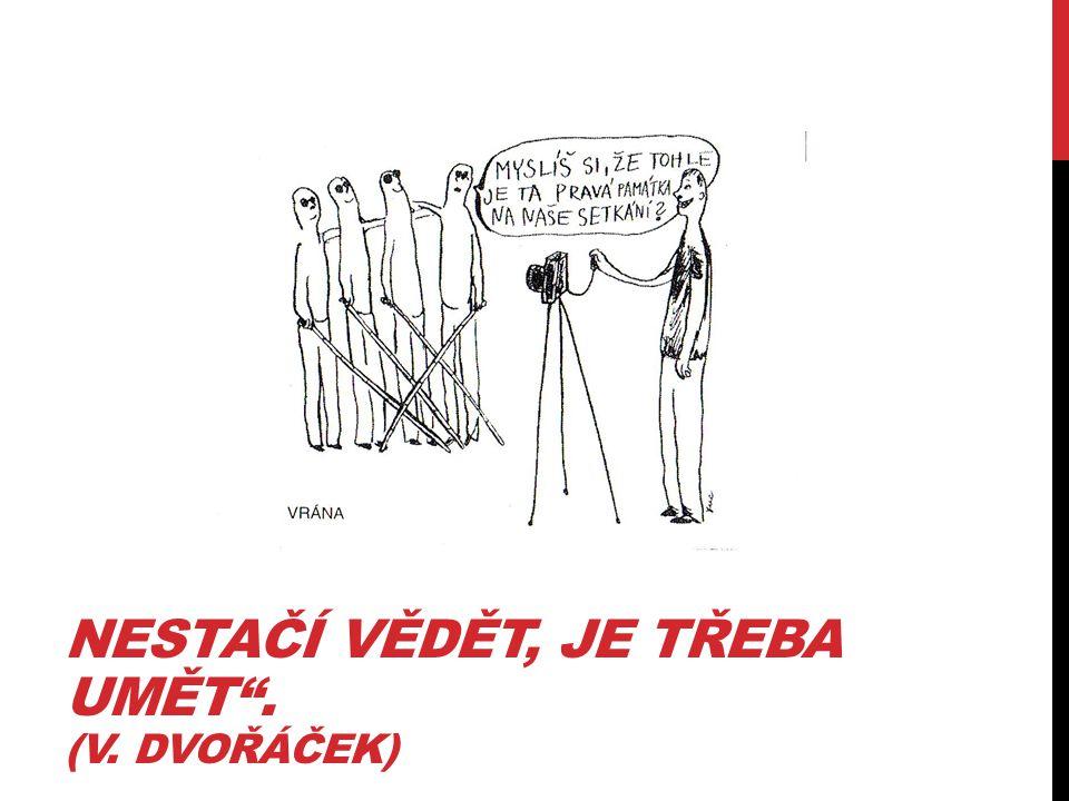 """NESTAČÍ VĚDĚT, JE TŘEBA UMĚT"""". (V. DVOŘÁČEK)"""