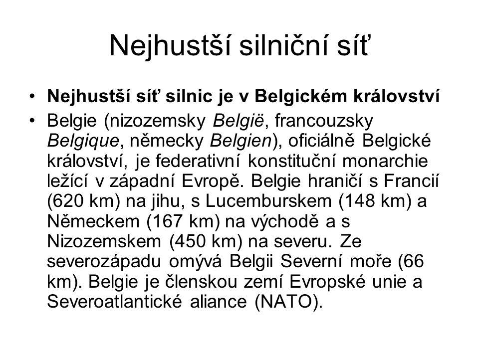 Nejhustší silniční síť Nejhustší síť silnic je v Belgickém království Belgie (nizozemsky België, francouzsky Belgique, německy Belgien), oficiálně Bel