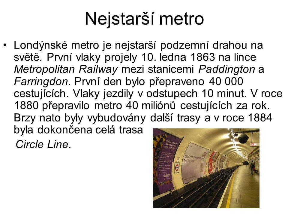Nejstarší metro Londýnské metro je nejstarší podzemní drahou na světě. První vlaky projely 10. ledna 1863 na lince Metropolitan Railway mezi stanicemi