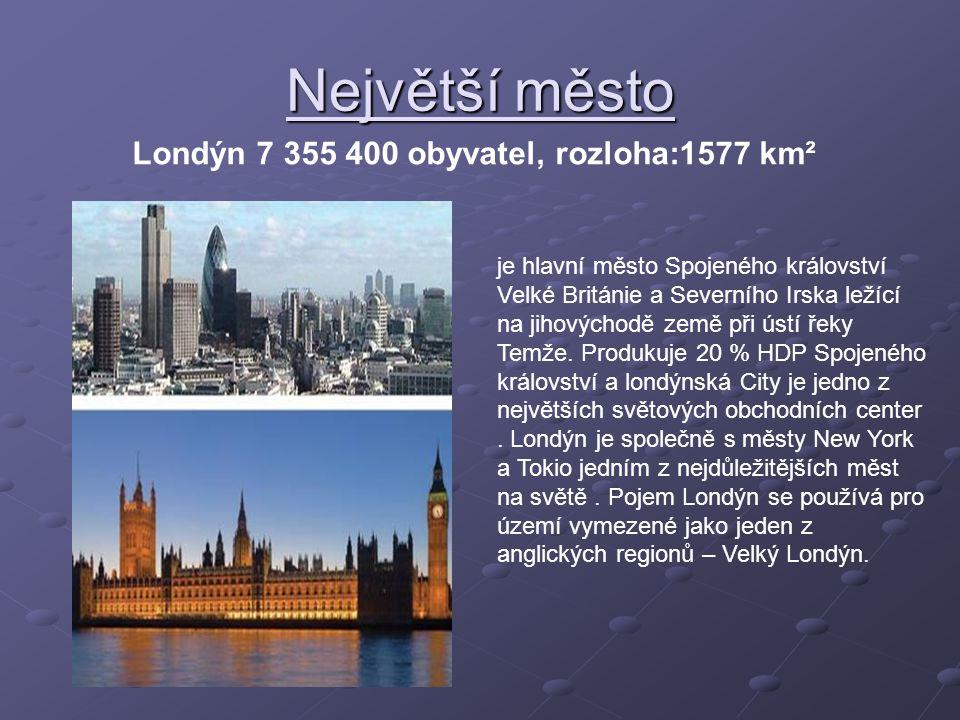 Největší město Londýn 7 355 400 obyvatel, rozloha:1577 km² je hlavní město Spojeného království Velké Británie a Severního Irska ležící na jihovýchodě země při ústí řeky Temže.