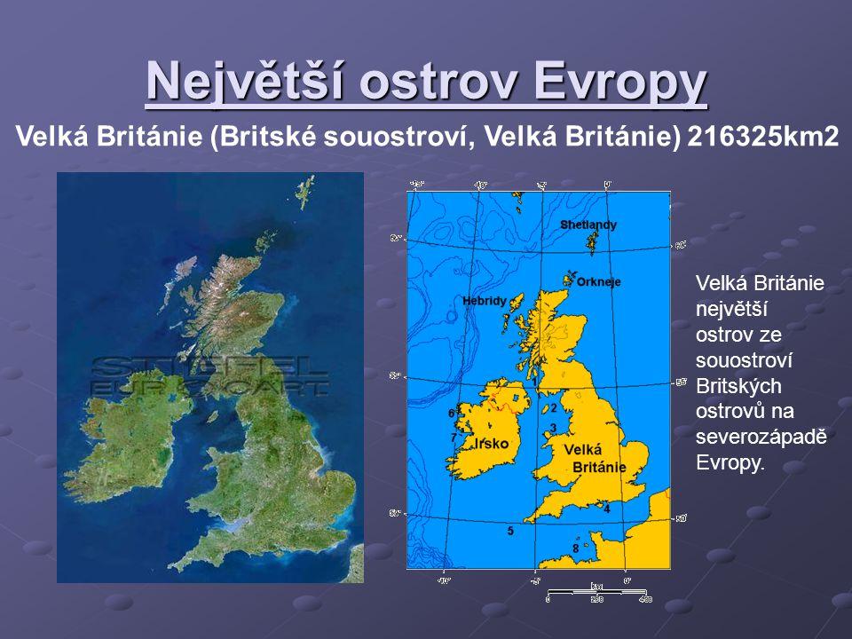 Největší ostrov Evropy Velká Británie (Britské souostroví, Velká Británie) 216325km2 Velká Británie největší ostrov ze souostroví Britských ostrovů na