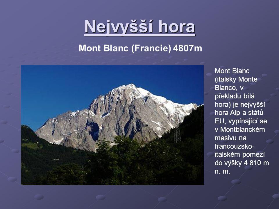 Nejvyšší hora Mont Blanc (Francie) 4807m Mont Blanc (italsky Monte Bianco, v překladu bílá hora) je nejvyšší hora Alp a států EU, vypínající se v Montblanckém masivu na francouzsko- italském pomezí do výšky 4 810 m n.