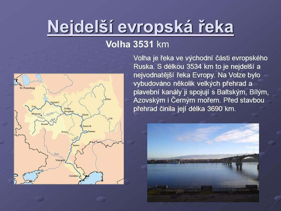 Nejdelší evropská řeka Volha 3531 km Volha je řeka ve východní části evropského Ruska. S délkou 3534 km to je nejdelší a nejvodnatější řeka Evropy. Na