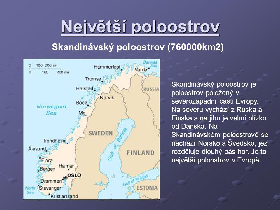 Největší poloostrov Skandinávský poloostrov (760000km2) Skandinávský poloostrov je poloostrov položený v severozápadní části Evropy.