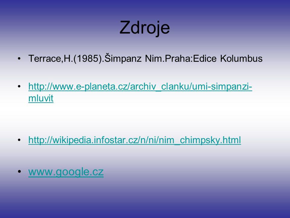 Zdroje Terrace,H.(1985).Šimpanz Nim.Praha:Edice Kolumbus http://www.e-planeta.cz/archiv_clanku/umi-simpanzi- mluvithttp://www.e-planeta.cz/archiv_clan