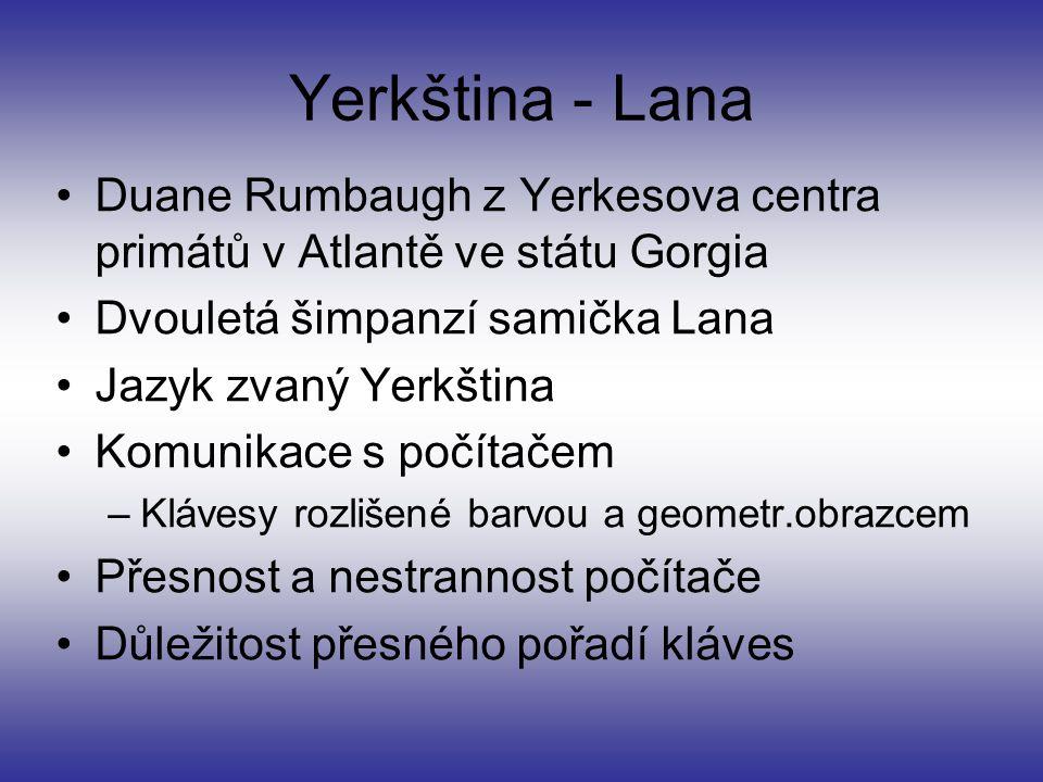 Yerkština - Lana Duane Rumbaugh z Yerkesova centra primátů v Atlantě ve státu Gorgia Dvouletá šimpanzí samička Lana Jazyk zvaný Yerkština Komunikace s