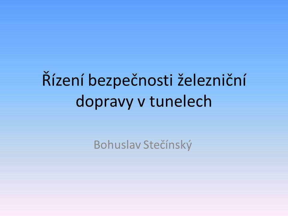 Řízení bezpečnosti železniční dopravy v tunelech Bohuslav Stečínský