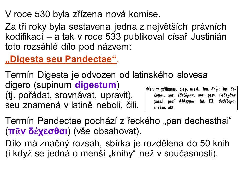 V roce 530 byla zřízena nová komise. Za tři roky byla sestavena jedna z největších právních kodifikací – a tak v roce 533 publikoval císař Justinián t