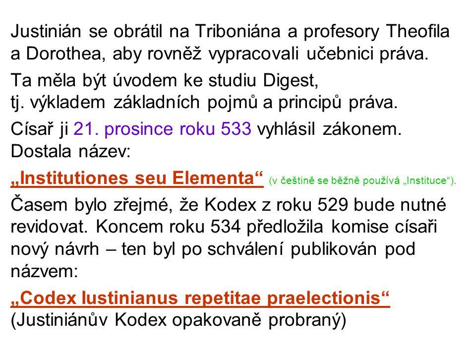 Justinián se obrátil na Triboniána a profesory Theofila a Dorothea, aby rovněž vypracovali učebnici práva. Ta měla být úvodem ke studiu Digest, tj. vý