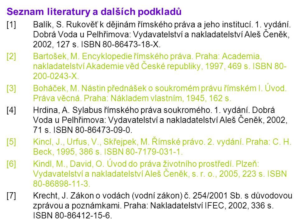 Seznam literatury a dalších podkladů [1]Balík, S. Rukověť k dějinám římského práva a jeho institucí. 1. vydání. Dobrá Voda u Pelhřimova: Vydavatelství