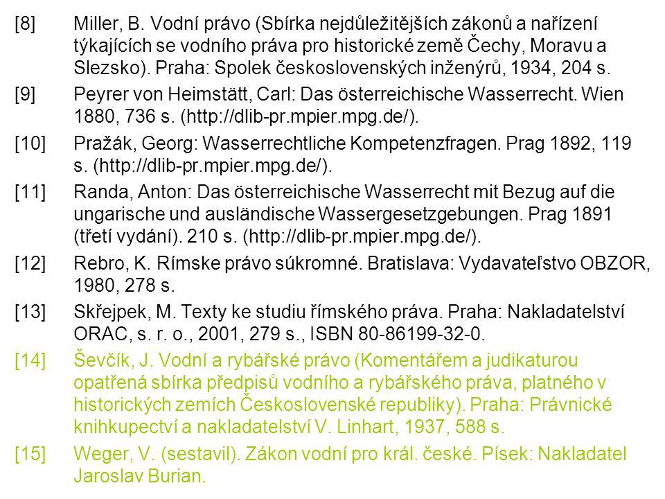 [8]Miller, B. Vodní právo (Sbírka nejdůležitějších zákonů a nařízení týkajících se vodního práva pro historické země Čechy, Moravu a Slezsko). Praha: