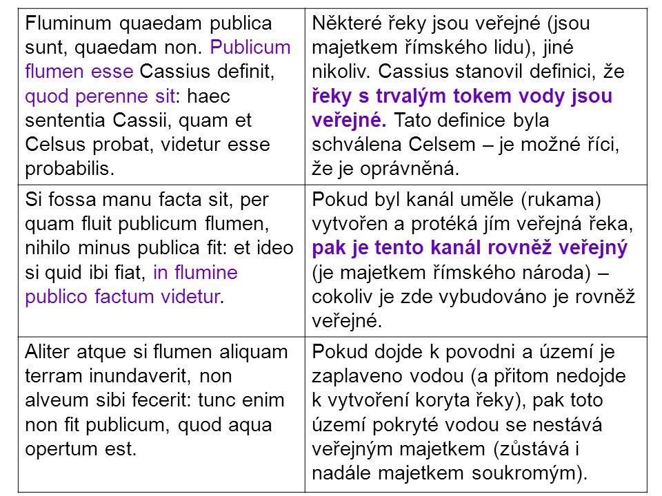 Fluminum quaedam publica sunt, quaedam non. Publicum flumen esse Cassius definit, quod perenne sit: haec sententia Cassii, quam et Celsus probat, vide