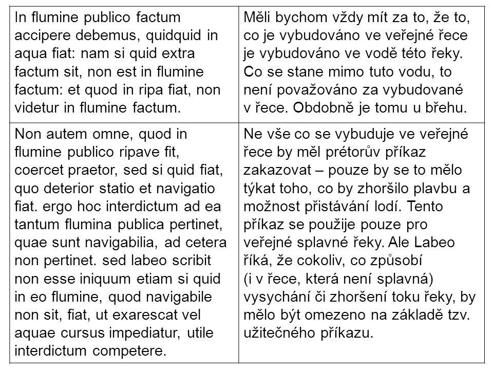 In flumine publico factum accipere debemus, quidquid in aqua fiat: nam si quid extra factum sit, non est in flumine factum: et quod in ripa fiat, non