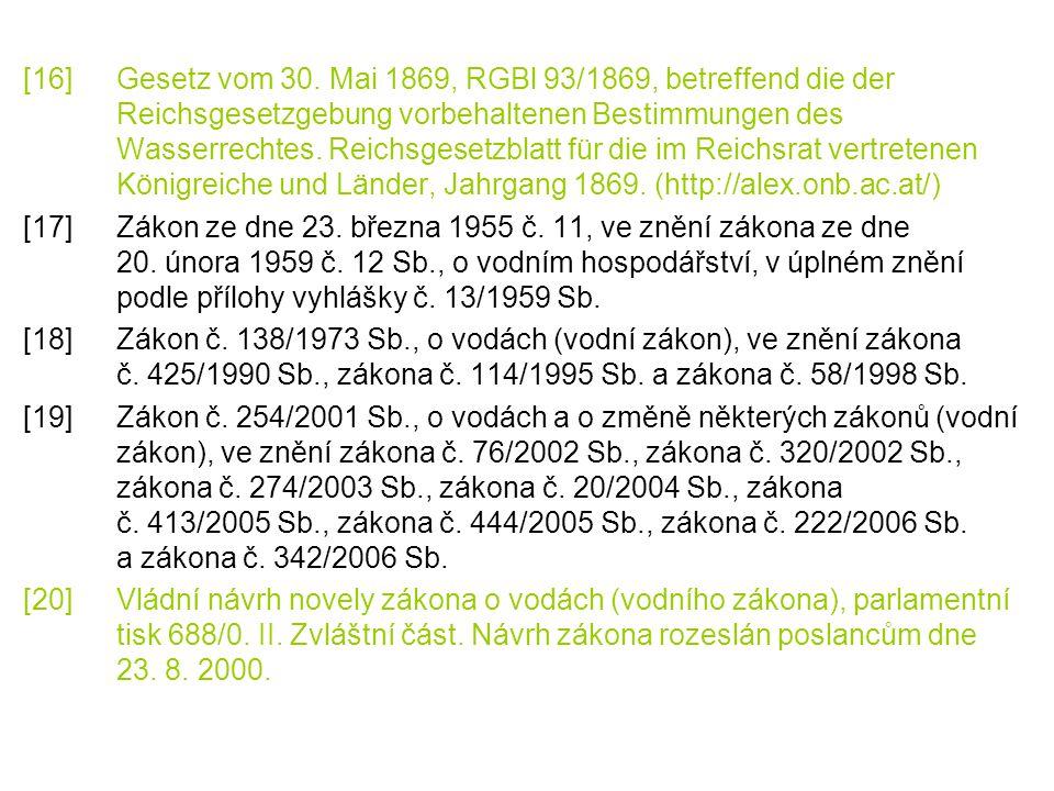 [16]Gesetz vom 30. Mai 1869, RGBl 93/1869, betreffend die der Reichsgesetzgebung vorbehaltenen Bestimmungen des Wasserrechtes. Reichsgesetzblatt für d