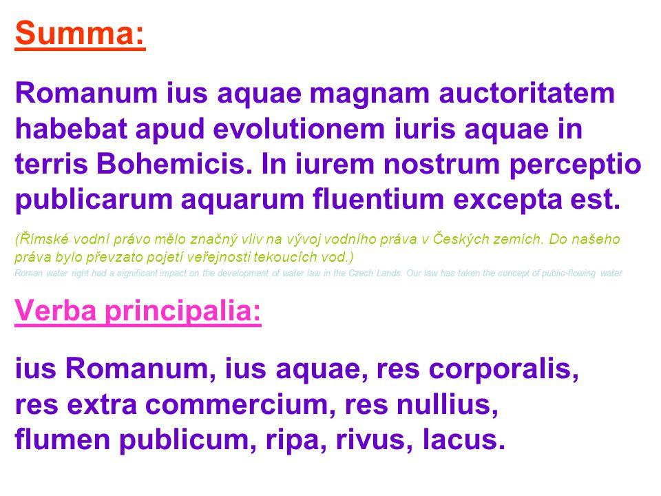 Summa: Romanum ius aquae magnam auctoritatem habebat apud evolutionem iuris aquae in terris Bohemicis. In iurem nostrum perceptio publicarum aquarum f