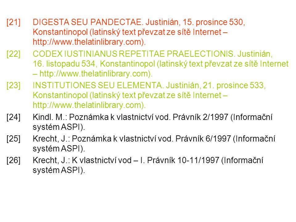 [21]DIGESTA SEU PANDECTAE. Justinián, 15. prosince 530, Konstantinopol (latinský text převzat ze sítě Internet – http://www.thelatinlibrary.com). [22]