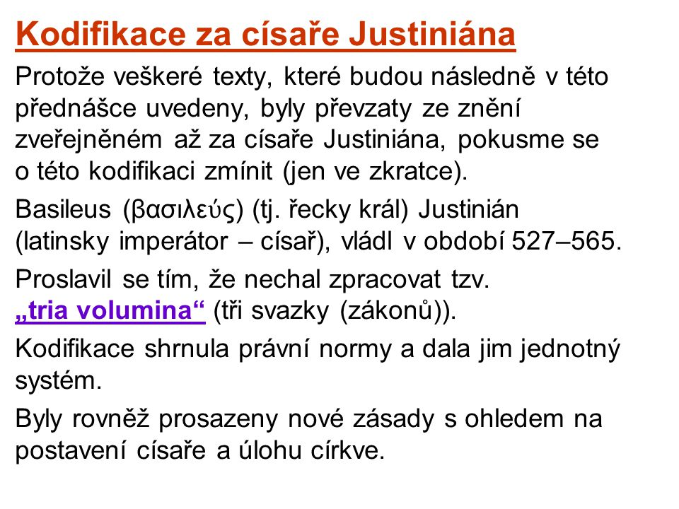Kodifikace za císaře Justiniána Protože veškeré texty, které budou následně v této přednášce uvedeny, byly převzaty ze znění zveřejněném až za císaře