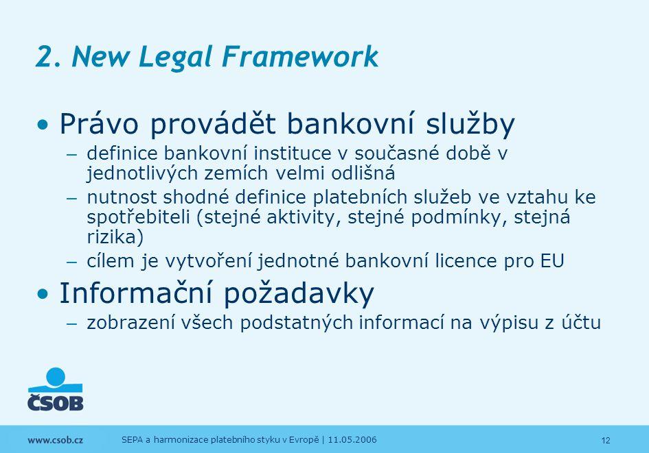12 SEPA a harmonizace platebního styku v Evropě | 11.05.2006 2. New Legal Framework Právo provádět bankovní služby – definice bankovní instituce v sou