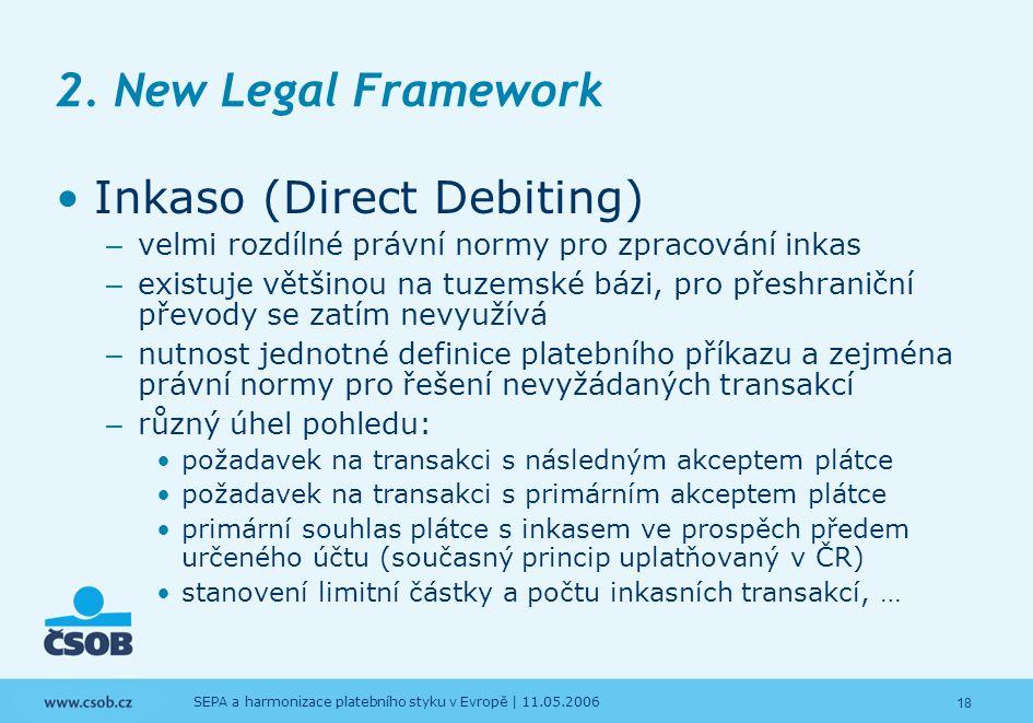 18 SEPA a harmonizace platebního styku v Evropě | 11.05.2006 2. New Legal Framework Inkaso (Direct Debiting) – velmi rozdílné právní normy pro zpracov