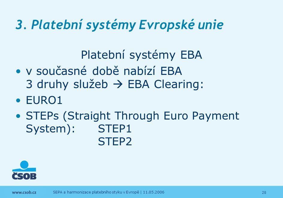 28 SEPA a harmonizace platebního styku v Evropě | 11.05.2006 3. Platební systémy Evropské unie Platební systémy EBA v současné době nabízí EBA 3 druhy