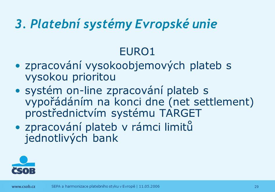 29 SEPA a harmonizace platebního styku v Evropě | 11.05.2006 3. Platební systémy Evropské unie EURO1 zpracování vysokoobjemových plateb s vysokou prio