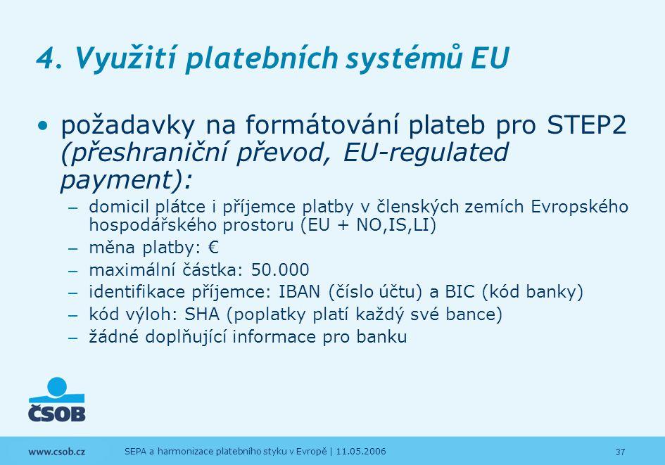 37 SEPA a harmonizace platebního styku v Evropě | 11.05.2006 4. Využití platebních systémů EU požadavky na formátování plateb pro STEP2 (přeshraniční