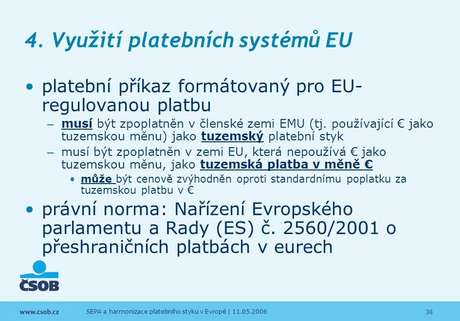 38 SEPA a harmonizace platebního styku v Evropě | 11.05.2006 4. Využití platebních systémů EU platební příkaz formátovaný pro EU- regulovanou platbu –
