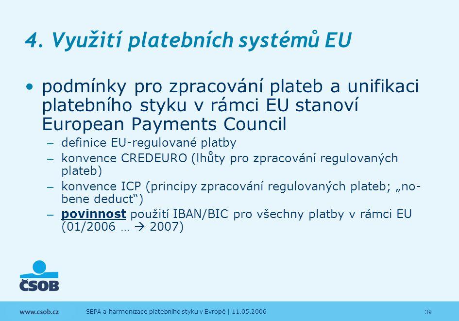 39 SEPA a harmonizace platebního styku v Evropě | 11.05.2006 4. Využití platebních systémů EU podmínky pro zpracování plateb a unifikaci platebního st