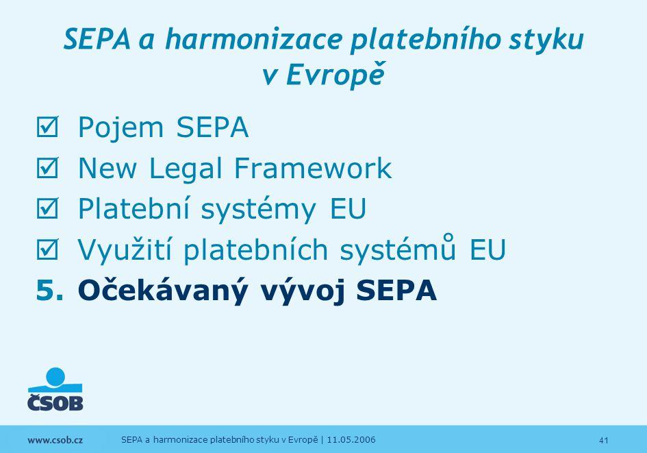 41 SEPA a harmonizace platebního styku v Evropě | 11.05.2006 SEPA a harmonizace platebního styku v Evropě  Pojem SEPA  New Legal Framework  Platebn