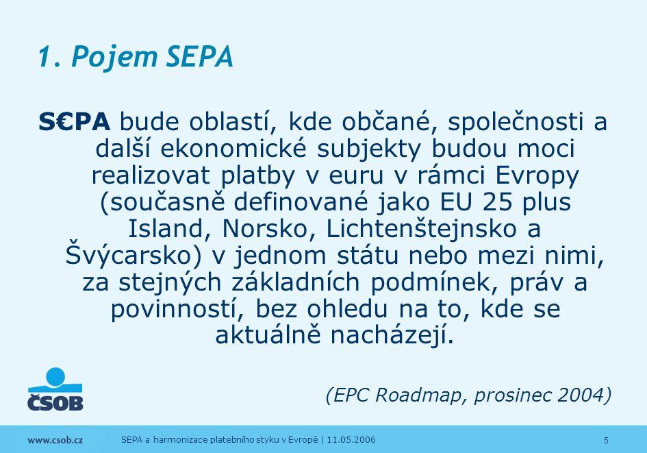 5 SEPA a harmonizace platebního styku v Evropě | 11.05.2006 1. Pojem SEPA S€PA bude oblastí, kde občané, společnosti a další ekonomické subjekty budou