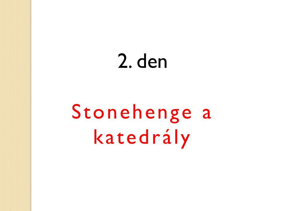 2. den Stonehenge a katedrály