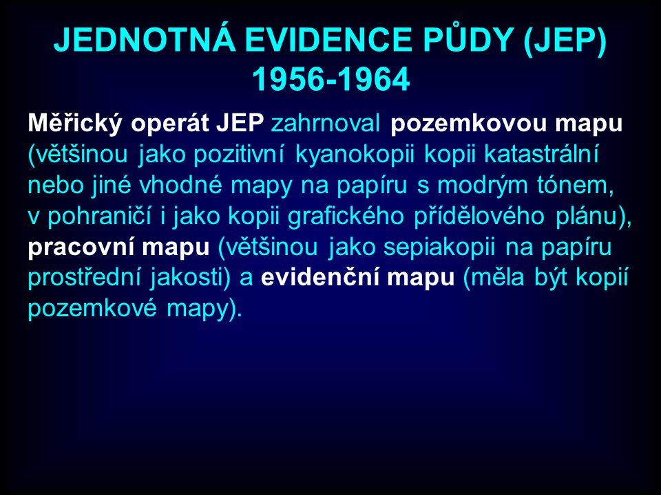 JEDNOTNÁ EVIDENCE PŮDY (JEP) 1956-1964 Měřický operát JEP zahrnoval pozemkovou mapu (většinou jako pozitivní kyanokopii kopii katastrální nebo jiné vh