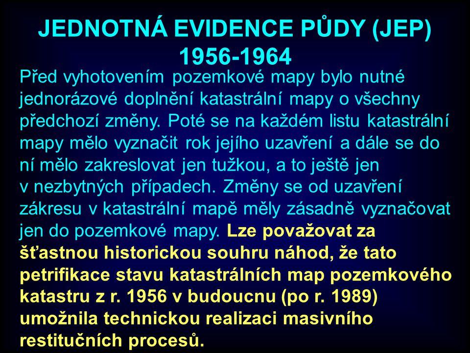 JEDNOTNÁ EVIDENCE PŮDY (JEP) 1956-1964 Před vyhotovením pozemkové mapy bylo nutné jednorázové doplnění katastrální mapy o všechny předchozí změny.