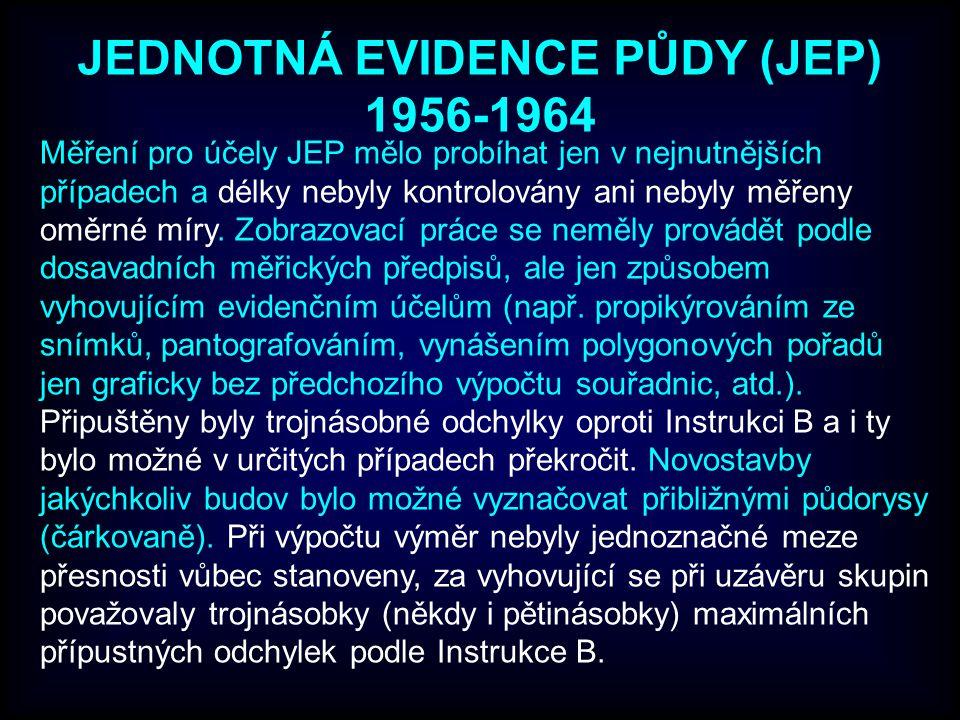 JEDNOTNÁ EVIDENCE PŮDY (JEP) 1956-1964 Měření pro účely JEP mělo probíhat jen v nejnutnějších případech a délky nebyly kontrolovány ani nebyly měřeny