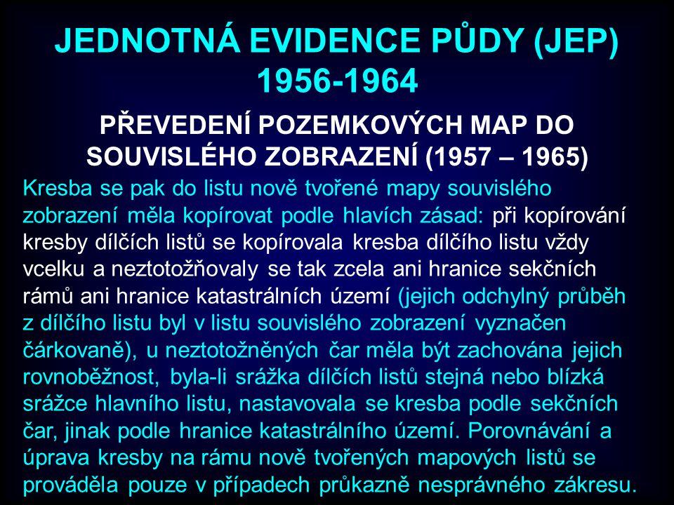 JEDNOTNÁ EVIDENCE PŮDY (JEP) 1956-1964 PŘEVEDENÍ POZEMKOVÝCH MAP DO SOUVISLÉHO ZOBRAZENÍ (1957 – 1965) Kresba se pak do listu nově tvořené mapy souvis