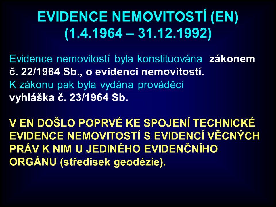 EVIDENCE NEMOVITOSTÍ (EN) (1.4.1964 – 31.12.1992) Evidence nemovitostí byla konstituována zákonem č.