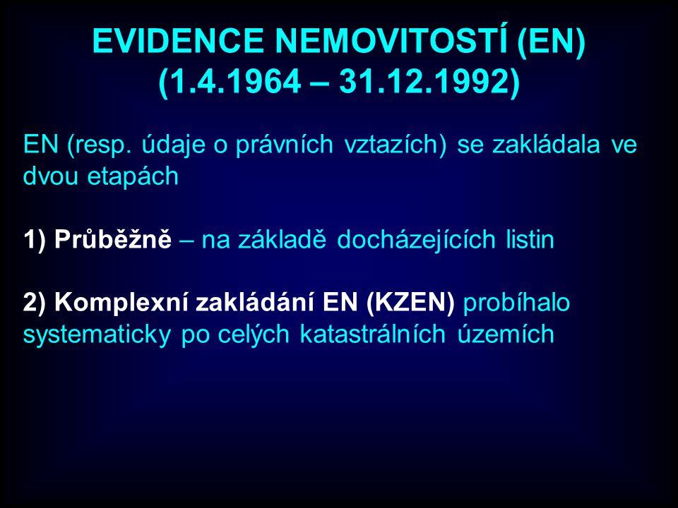 EVIDENCE NEMOVITOSTÍ (EN) (1.4.1964 – 31.12.1992) EN (resp. údaje o právních vztazích) se zakládala ve dvou etapách 1) Průběžně – na základě docházejí