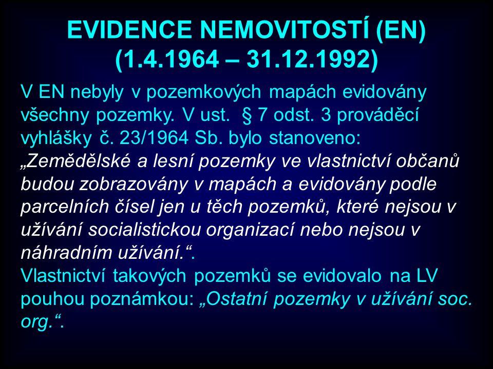 EVIDENCE NEMOVITOSTÍ (EN) (1.4.1964 – 31.12.1992) V EN nebyly v pozemkových mapách evidovány všechny pozemky.