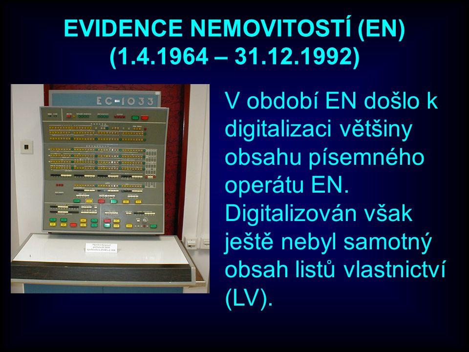 EVIDENCE NEMOVITOSTÍ (EN) (1.4.1964 – 31.12.1992) V období EN došlo k digitalizaci většiny obsahu písemného operátu EN.