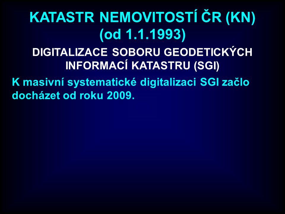 KATASTR NEMOVITOSTÍ ČR (KN) (od 1.1.1993) K masivní systematické digitalizaci SGI začlo docházet od roku 2009. DIGITALIZACE SOBORU GEODETICKÝCH INFORM