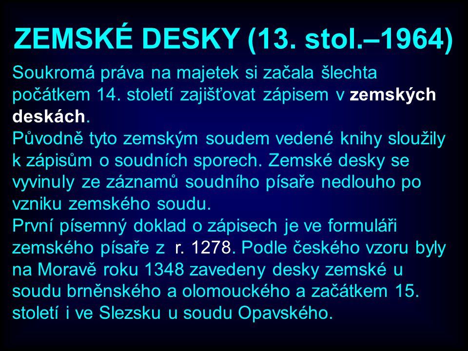 ZEMSKÉ DESKY (13.stol.–1964) Soukromá práva na majetek si začala šlechta počátkem 14.