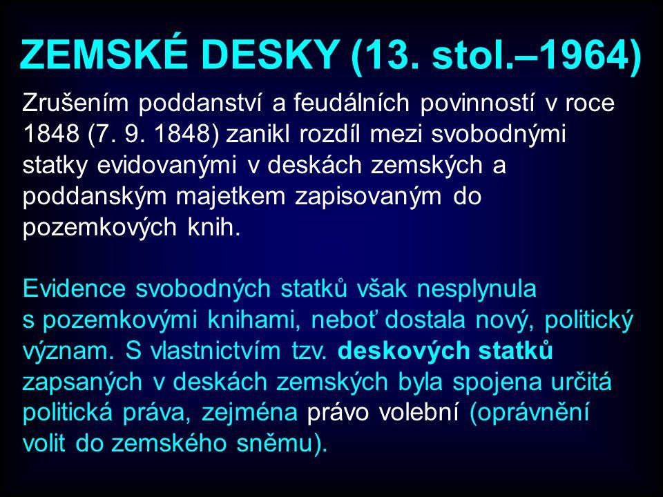 ZEMSKÉ DESKY (13. stol.–1964) Zrušením poddanství a feudálních povinností v roce 1848 (7. 9. 1848) zanikl rozdíl mezi svobodnými statky evidovanými v