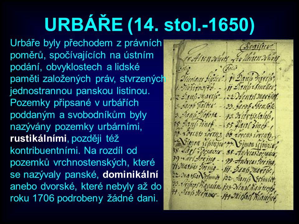 URBÁŘE (14. stol.-1650) Urbáře byly přechodem z právních poměrů, spočívajících na ústním podání, obvyklostech a lidské paměti založených práv, stvrzen