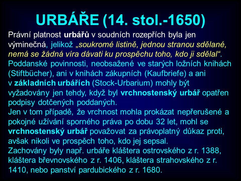 """URBÁŘE (14. stol.-1650) Právní platnost urbářů v soudních rozepřích byla jen výminečná, jelikož """"soukromé listině, jednou stranou sdělané, nemá se žád"""
