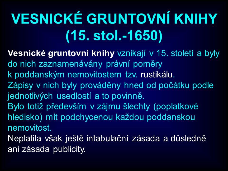 VESNICKÉ GRUNTOVNÍ KNIHY (15. stol.-1650) Vesnické gruntovní knihy vznikají v 15. století a byly do nich zaznamenávány právní poměry k poddanským nemo