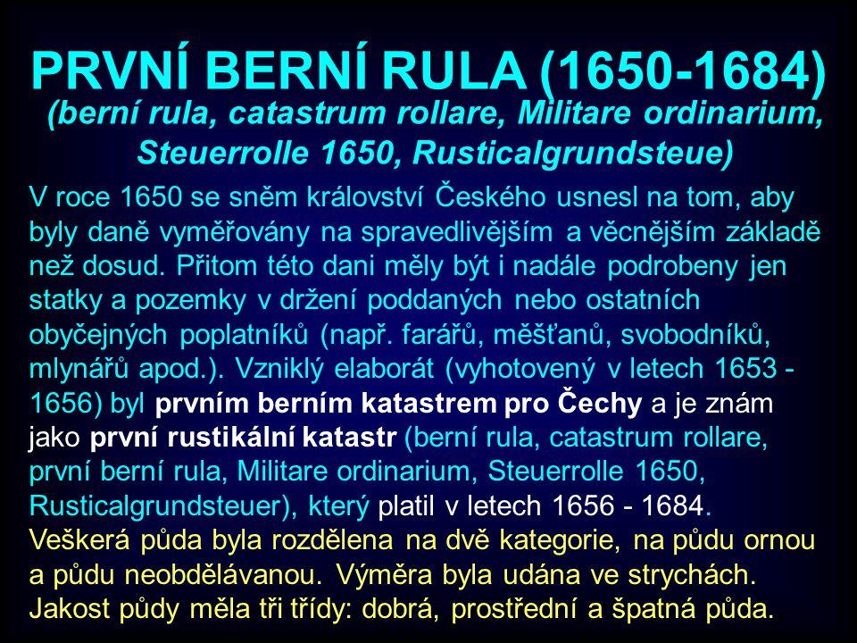 PRVNÍ BERNÍ RULA (1650-1684) V roce 1650 se sněm království Českého usnesl na tom, aby byly daně vyměřovány na spravedlivějším a věcnějším základě než dosud.