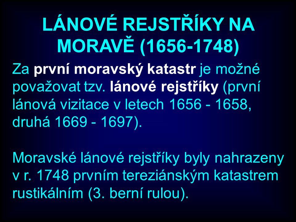 Za první moravský katastr je možné považovat tzv. lánové rejstříky (první lánová vizitace v letech 1656 - 1658, druhá 1669 - 1697). Moravské lánové re