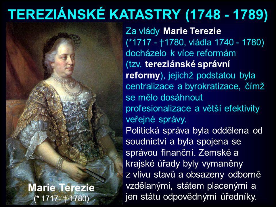 Za vlády Marie Terezie (*1717 - †1780, vládla 1740 - 1780) docházelo k více reformám (tzv. tereziánské správní reformy), jejichž podstatou byla centra